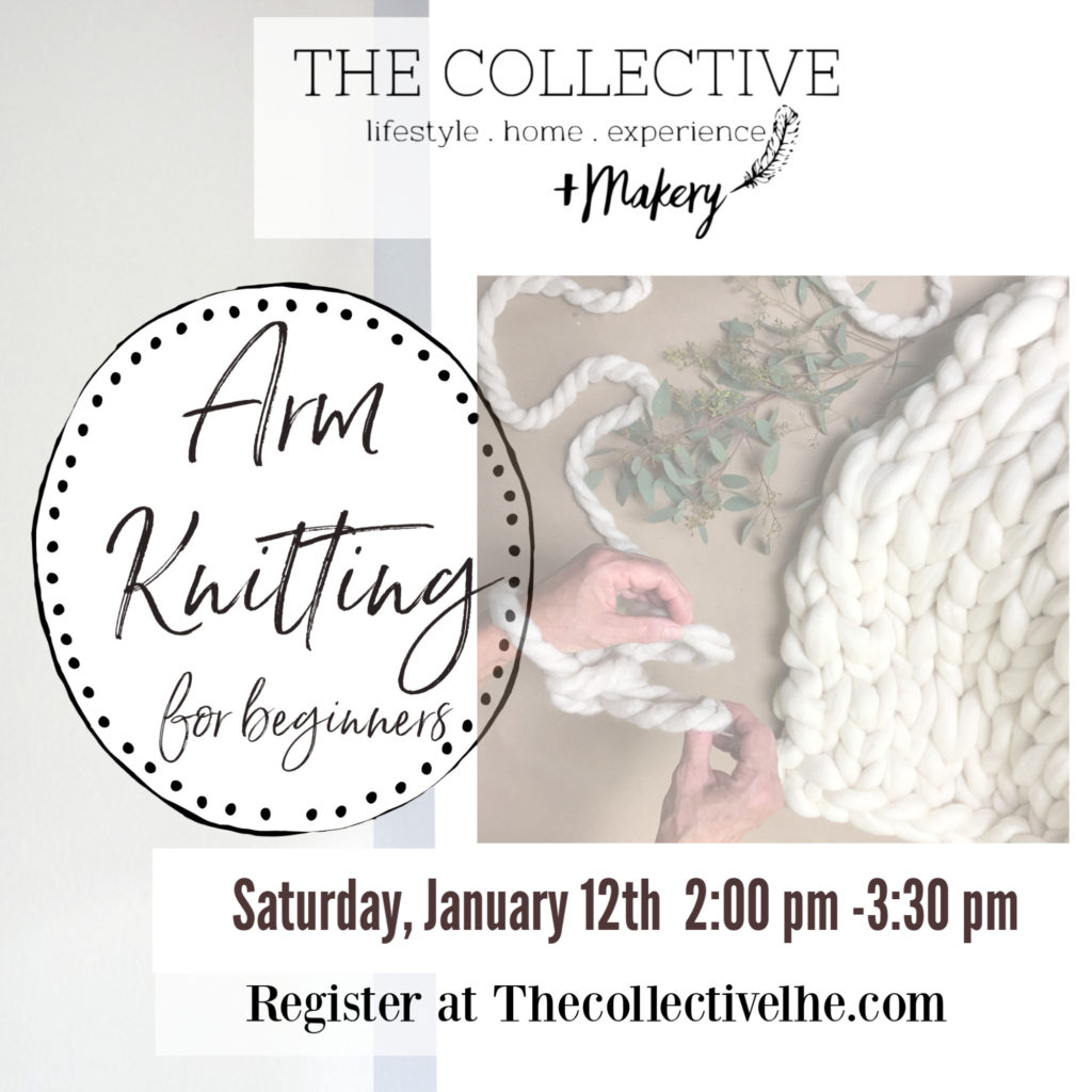 Arm knitting for beginners Sat. Jan 12th The Collective lhe + makery