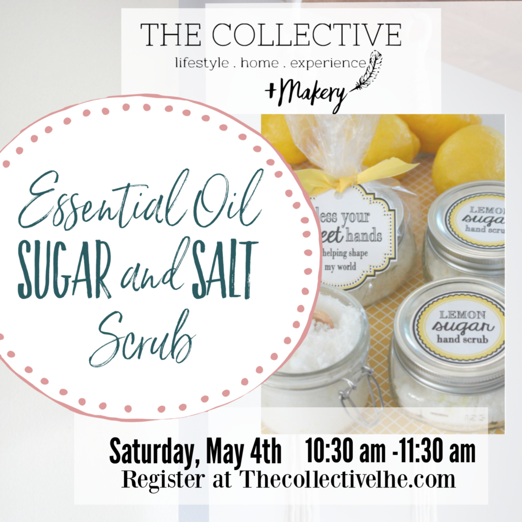 Essentail OIl Salt and Sugar Scrub Workshop at The Collective lhe + Makery in Lisle, IL